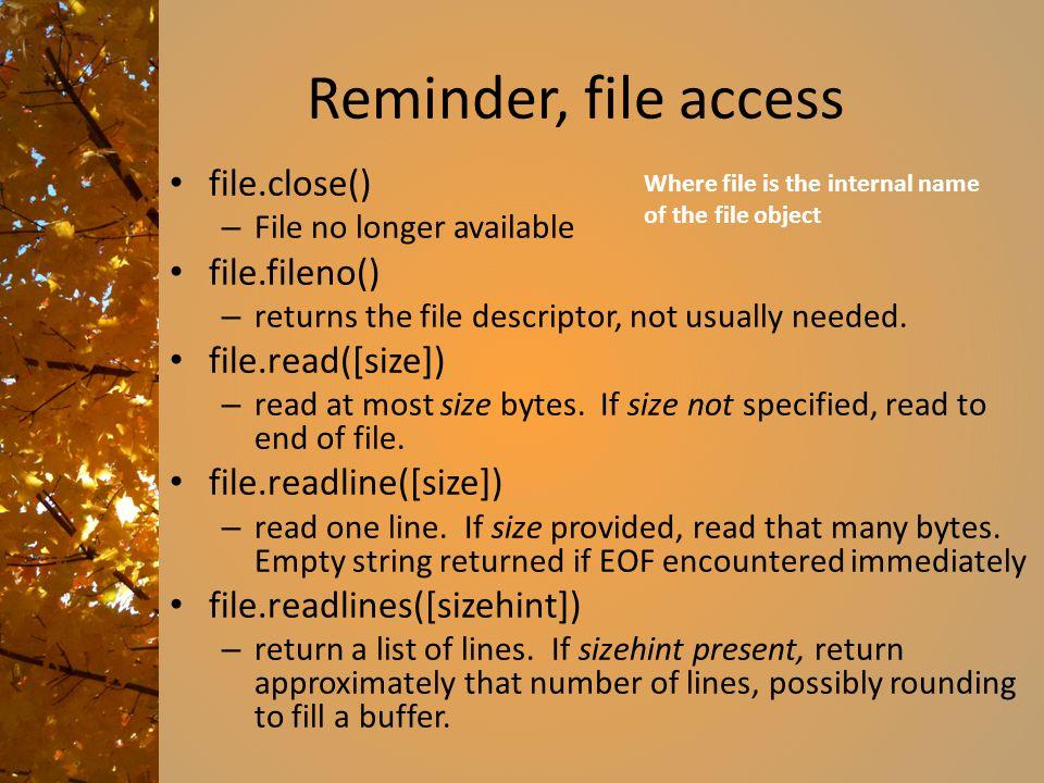 Reminder, file access file.close() file.fileno() file.read([size])